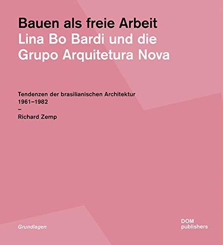 Bauen als freie Arbeit. Lina Bo Bardi und die Grupo Arquitetura Nova: Tendenzen der brasilianischen Architektur 1961-1982: 117