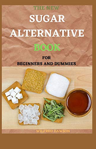 THE NEW SUGAR ALTERNATIVE BOOK FOR BEGINNERS AND DUMMIES:...