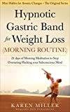 Hypnotic Gastric Band for Weight Loss (Morning Routine): 21 Days of Morning Meditation to Stop Overeating Hacking your Subconscious Mind (Mini Habits for Atomic Changes – The Original Series)