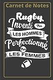 Carnet de notes - Rugby inventé par le Hommes perfectionné par les Femmes: Carnet de notes Rugby féminin, notebook 100 pages lignées, Journal intime, ... Rugbywoman, et toutes les Amatrices de Rugby