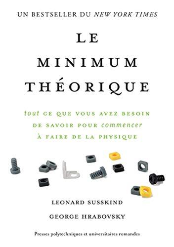 Le minimum théorique: Tout ce que vous avez besoin de savoir pour commencer à faire de la physique