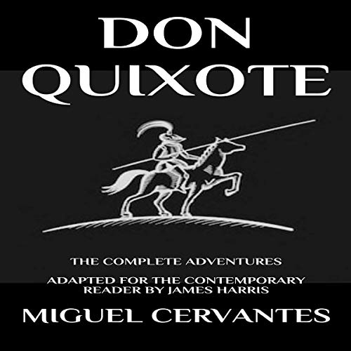 Don Quixote: The Complete Adventures - Adapted for the Contemporary Reader cover art