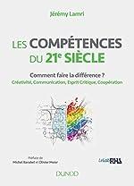 Les compétences du 21e siècle - Comment faire la différence ? Créativité, Communication, Esprit Critique, Coopération de Jérémy Lamri