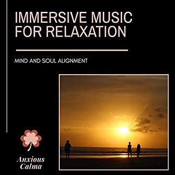 Immersive Music For Relaxation - Mind And Soul Alignment