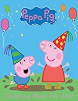 Peppa Pig Coloring Book For kids: 120 Coloring Pages For kids Ages 4-8