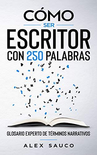 Cómo ser escritor con 250 palabras de Alex Sauco