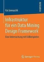 Infrastruktur fuer ein Data Mining Design Framework: Eine Untersuchung mit Fallbeispielen