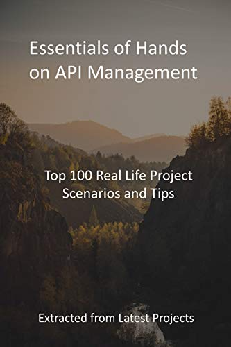 Essentials of Hands on API Management: Top 100 Real Life Project Scenarios and Tips: Extracted from Latest Projects (English Edition)