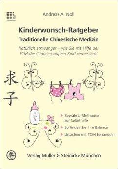 Kinderwunsch-Ratgeber Traditionelle Chinesische Medizin: NatŸrlich schwanger - wie Sie mit Hilfe der TCM die Chancen auf ein Kind verbessert! ( Mai 2013 )