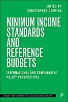 Minimum Income Standards and Reference Budgets: International and Comparative Policy Perspectives (Research in Comparative and Global Social Policy)