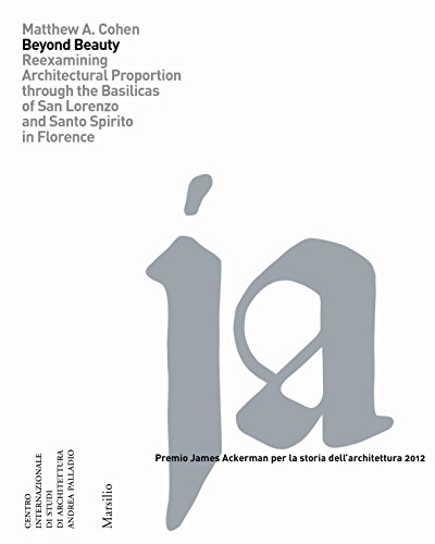 Beyond Beauty: Re-Examining Architectural Proportion Through the Basilica of San Lorenzo in Florence (Premio James Ackerman Per La Storia Dell'architettura, Band 7)