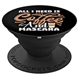 All I Need Is Coffee and Mascara Makeup lover PopSockets Grip and Stand for Phones and Tablets