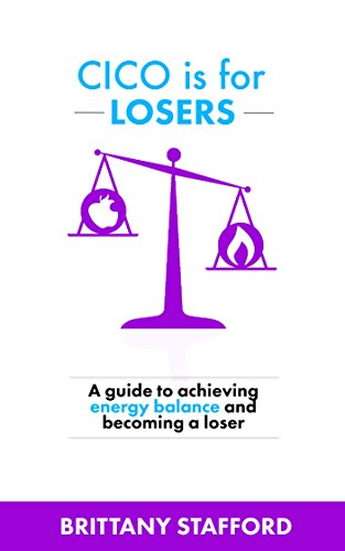 CICO is for Losers: A guide to achieving energy balance and becoming a loser
