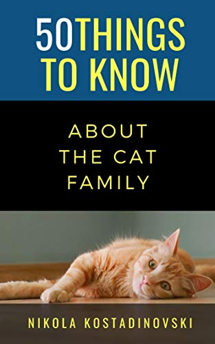 50 THINGS TO KNOW ABOUT THE CAT FAMILY (50 Things to Know...