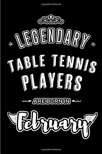 Legendary Table Tennis Players are Born in February: Blank lined professional sports journal / notebook / diary as a funny exclusive birthday gifts for Table Tennis lovers.