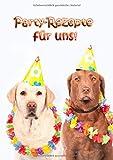 Party-Rezepte für uns!: Kochen und Backen für den Hund - eigene Rezepte kreieren und aufschreiben | Ein Rezeptbuch zum Selbstgestalten | Für ... Hundefreunde | Rezeptbuch kreativ gestalten
