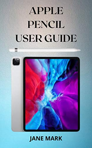 APPLE PENCIL USER GUIDE: A Quick And Complete Easy Step By Step Manual To Master And Maximize Your Apple Pencil With Easy Tips And Tricks For Beginners And Pros (English Edition)