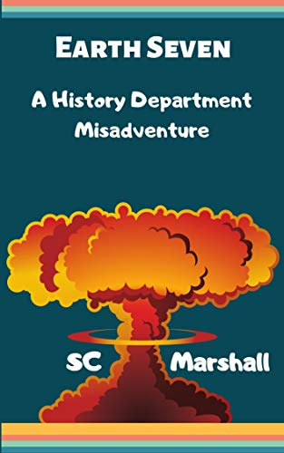 Earth Seven: a History Department Misadventure (The History Department Book 1)