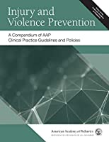 Injury and Violence Prevention: A Compendium of AAP Clinical Practice Guidelines and Policies