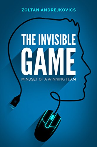 The Invisible Game: Mindset of a Winning Team (Esports & Competitive Gaming, Dota 2, League of Legends, CS:GO) (English Edition)