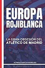Europa rojiblanca: La gran obsesión del Atlético (Historias del Atlético de Madrid)