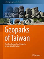 Geoparks of Taiwan: Their Development and Prospects for a Sustainable Future (Geoheritage, Geoparks and Geotourism)