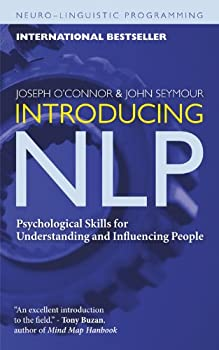 Introducing NLP  Psychological Skills for Understanding and Influencing People  Neuro-Linguistic Programming