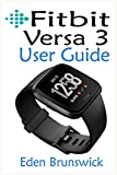 FitBit Versa 3 User Guide: The Step By Step Instruction Manual For Beginners And Seniors To Effectively Master And Setup The FitBit Versa 3 Smartwatch Like A Pro With Well Illustrative Screenshots.