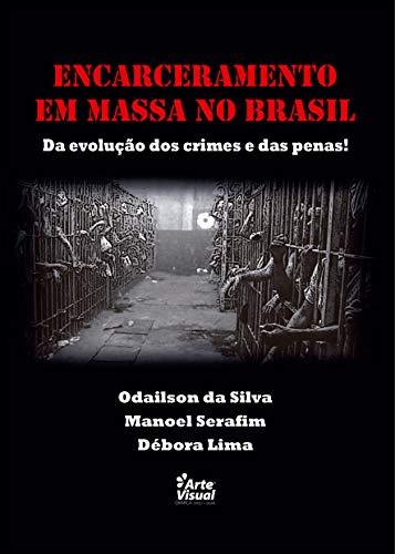 ENCARCERAMENTO EM MASSA NO BRASIL: DA EVOLUÇÃO DOS CRIMES E DAS PENAS!