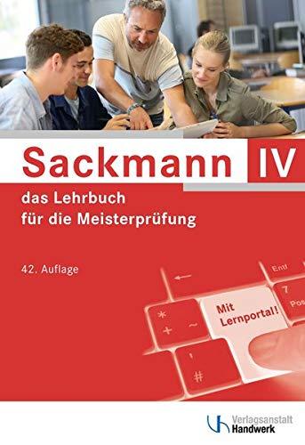 Sackmann - das Lehrbuch für die Meisterprüfung Teil IV: Teil IV: Berufs- und Arbeitspädagogik, Ausbildung der Ausbilder mit Lernportal