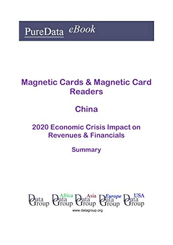 Magnetic Cards & Magnetic Card Readers China Summary: 2020 Economic Crisis Impact on Revenues & Financials (English Edition)