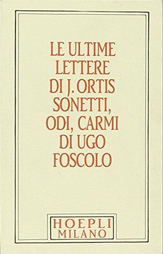 Foscolo minuscolo hoepliano. Le ultime lettere di J. Ortis. Sonetti, odi, carmi