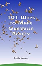 101 Ways to Make Guerrilla Beauty