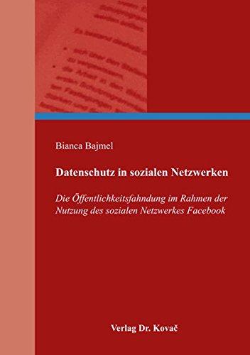 Datenschutz in sozialen Netzwerken: Die Öffentlichkeitsfahndung im Rahmen der Nutzung des sozialen Netzwerkes Facebook (Recht der Neuen Medien)