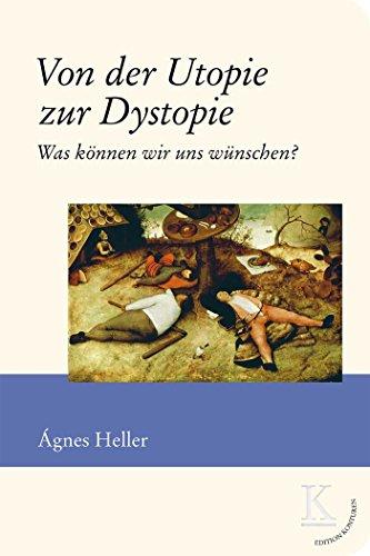 Amazon Com Von Der Utopie Zur Dystopie Was Konnen Wir Uns Wunschen Edition Konturen German Edition Ebook Heller Agnes Kindle Store