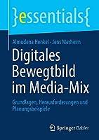 Digitales Bewegtbild im Media-Mix: Grundlagen, Herausforderungen und Planungsbeispiele (essentials)