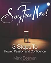 Sing Free Now! 3 Steps To Power, Passion and Confidence