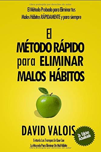 El Método Rápido para Eliminar tus Malos Hábitos (Spanish Edition)