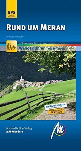 Rund um Meran MM-Wandern Wanderführer Michael Müller Verlag: Wanderführer mit GPS-kartierten Wanderungen (VLB Reihenkürzel: UG987 - MM-Wandern)