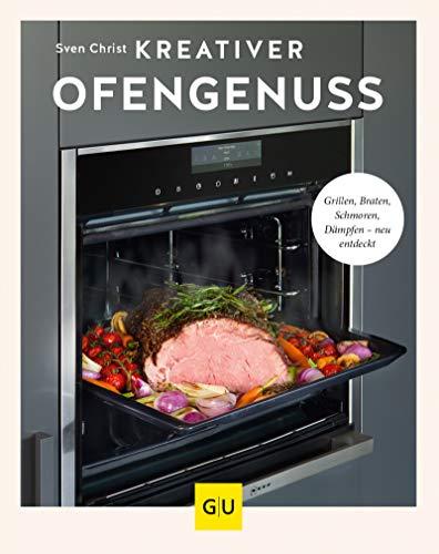 Kreativer Ofengenuss: Grillen, braten, schmoren, dämpfen - neu entdeckt (GU Themenkochbuch)