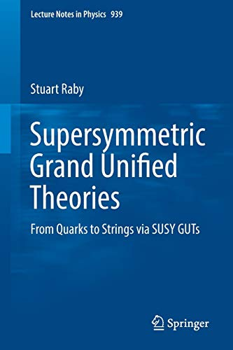 Supersymmetric Grand Unified Theories: From Quarks to Strings via SUSY GUTs (Lecture Notes in Physics, Band 939)