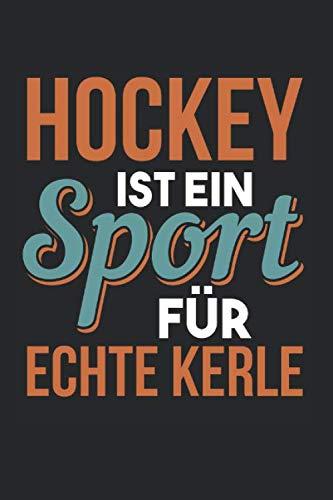 Hockey Ist Ein Sport Für Echte Kerle: Hockey & Feldsport Notizbuch 6'x9' Feldhockeyspieler Geschenk Für Hockeymannschaft & Feldhockey