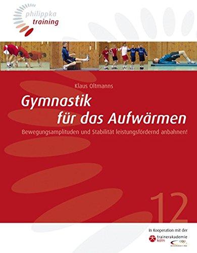 Gymnastik für das Aufwärmen: Bewegungsamplituden und Stabilität leistungsfördernd anbahnen! (Philippka-Training)