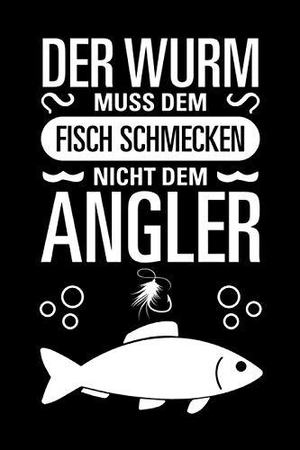 Der Wurm muss dem Fisch schmecken, nicht dem Angler.: Tolles liniertes Notizbuch für Angler und Anglerinnen, 120 linierte Seiten, um Ideen und ... für alle, die das Angeln und Fischen lieben.