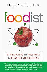 The Foodist: Using Real Food and Real Science to Lose Weight Without Dieting by Darya Pino Rose, Ph. D.