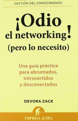 ¡Odio el networking! : Una guía práctica para abrumados, introvertidos y desconectados (Gestión del conocimiento)