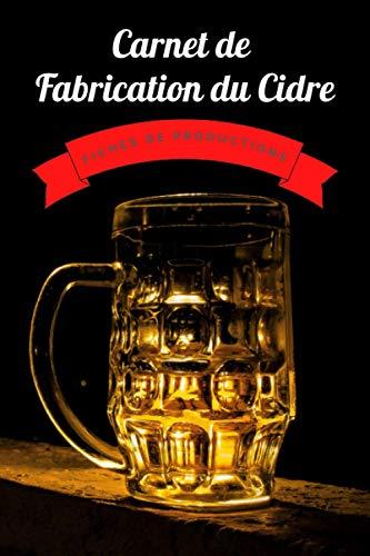 Carnet de Fabrication du Cidre: Pour Noter vos Recettes de Cidre I Garder une Trace de Vos Exploits ! A Remplir