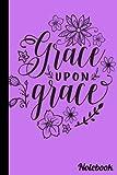 Grace Upon Grace Notebook: Inspirational Grace Notebook