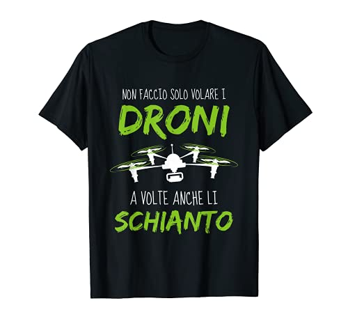 Schianto I Droni - Frasi divertenti Droni - Pilota di Drone Maglietta