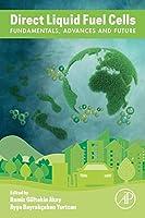 Direct Liquid Fuel Cells: Fundamentals, Advances and Future